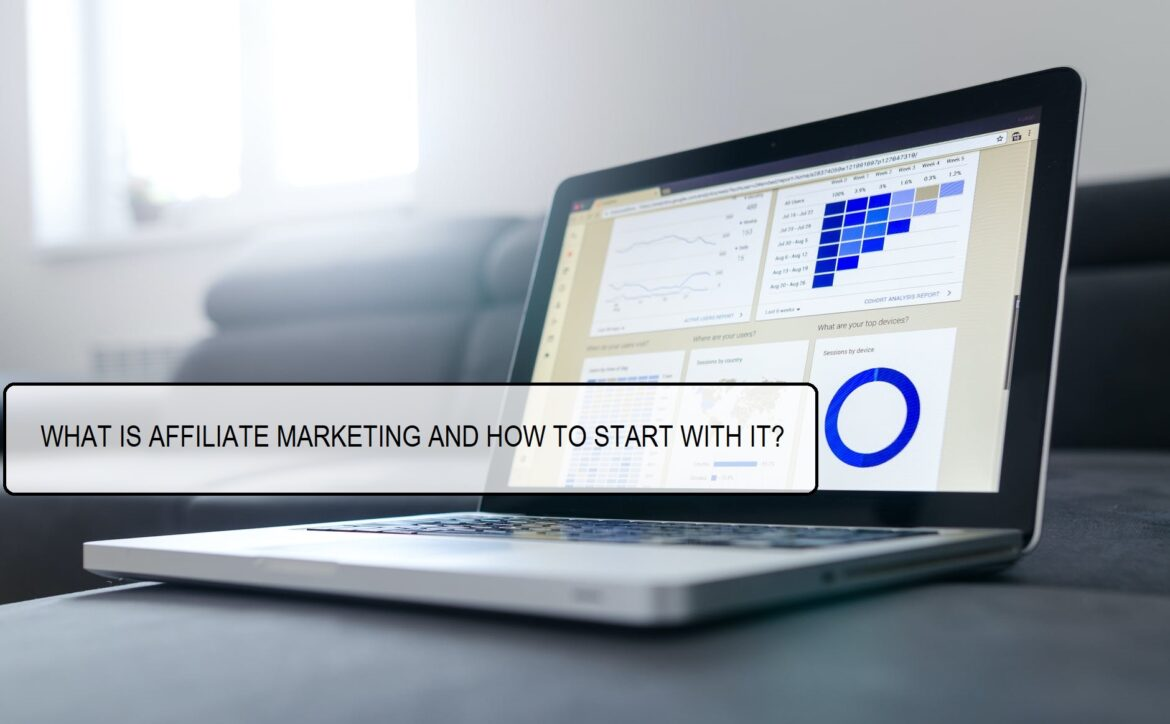 WHAT IS AFFILIATE MARKETING AND HOW TO START WITH IT?